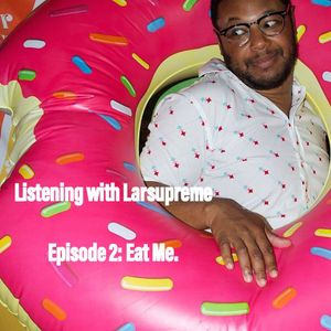 Listening with Larsupreme: Episode #2 - Eat Me March 24th, 2020