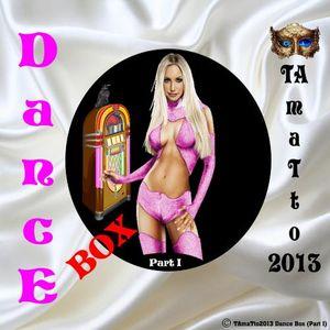 Dance Box-Part I (TAmaTto2013 Dance Mix)