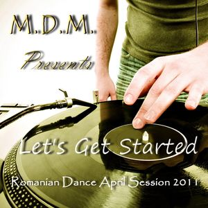 M. D. M. - Let's Get Started (Romanian Dance April Session 2011)