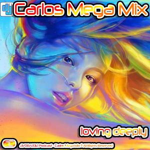 Carlos Mega Mix - Loving Deeply