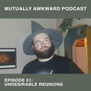 Episode 51 – Undesirable Reunions