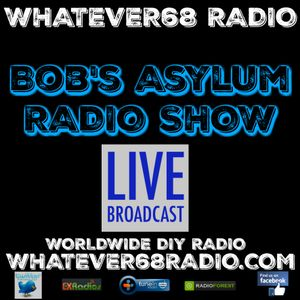 Bob's Asylum Radio recorded live on whatever68.com 5/22/17