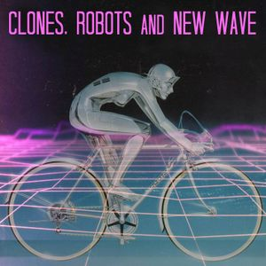 Clones, Robots and New Wave