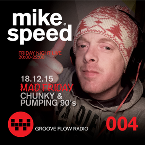 Mike Speed | 8pm-10pm | 181215 | FNL Mad Friday Chunky & Pumping 90's | Groove Flow Radio | Show 004