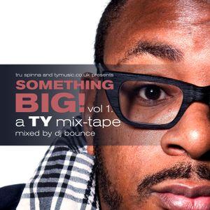 Tru Spinna presents: Something Big - A TY Mixtape