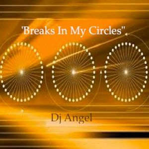 """Breaks In My Circles"" w/ Dj @ngel"