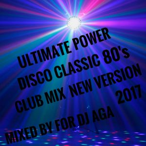 ULTIMATE POWER DISCO CLASSIC 80's CLUB MIX NEW VERSION 2017 MIXED BY FOR DJ AGA