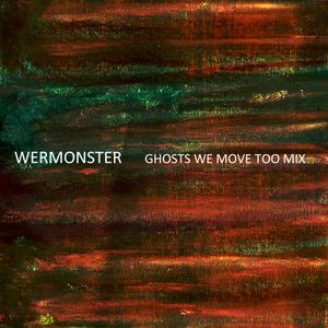 Wermonster | Ghosts We Move Too