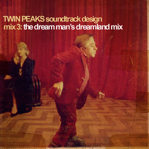 Twin Peaks Soundtrack Design Mix 3: The Dream Man's Dreamland Mix