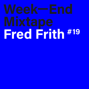 Week-End Mixtape #19: Fred Frith