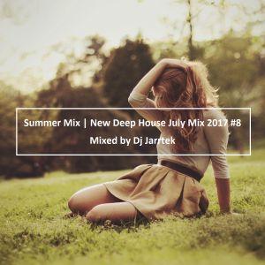 Summer Mix   New Deep House July Mix 2017 #8 - Mixed by Dj Jarrtek