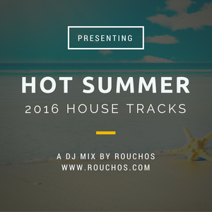 Groovetech Presents - Hot Summer 2016 House Tracks