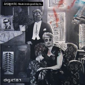 Antagon Ist « Heute ist ein good day to... » - Bruits de Fond, Dig it! 07 (2013)