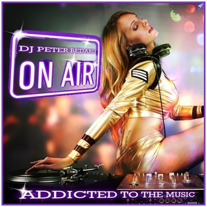 ADDICTED TO THE MUSIC (radio Show Episode) - DJ PETER BEDARD