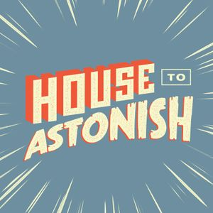 House to Astonish Episode 165 - More Futuristic Than Rubber