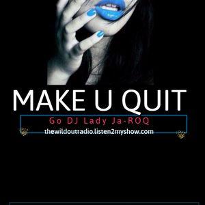 Go DJ Lady Ja-Roq presents:  Make U Quit