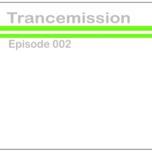 Trancemission Episode 002