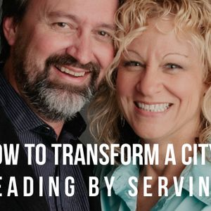 How to Transform a City: Leading by Serving – with Sheri Silk