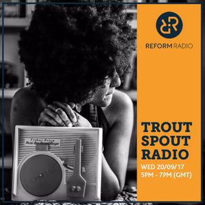 Trout Spout Radio 20th September 2017