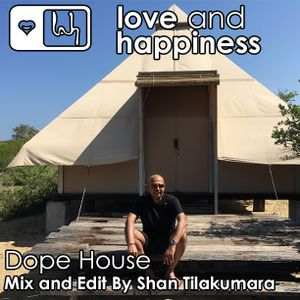******  Love And Happiness Music Presents - Dope House - Mix & Edit by DJ Shan Tilakumara  ******