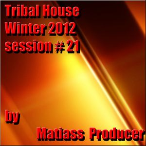 Tribal House Winter 2012 session no. 21 by Matiass Producer