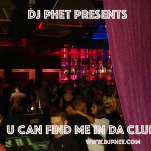 DJ Phet- #ucanfindmeindaclub