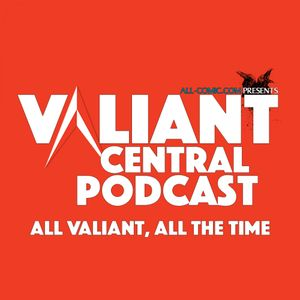 Valiant Central Podcast Ep 107: Bizarro Smash