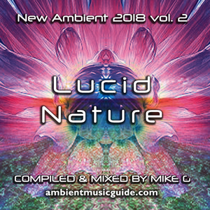 Lucid Nature - New Ambient 2018 vol 2 mixed by Mike G