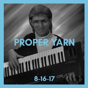 Proper Yarn // August 16th, 2017