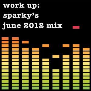 Work up: Sparky's June 2012 mix