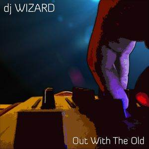 dj Wizard - Out With The Old