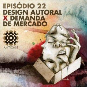 AntiCast 22 - Design Autoral x Mercado