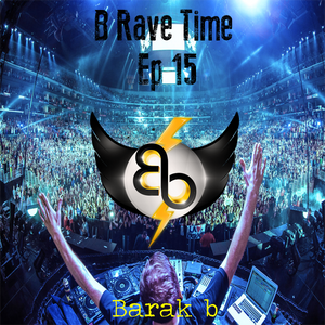 B Rave Time 2015 [Ep.15] - By Barak b