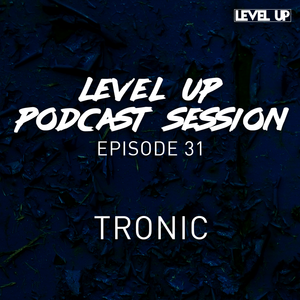 LEVEL UP podcast session with Tronic [episode 31]