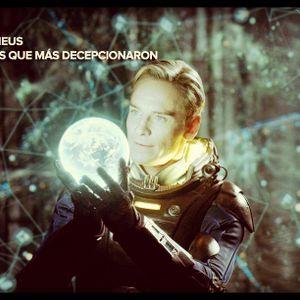 #36: Prometheus/Películas que más nos han decepcionado