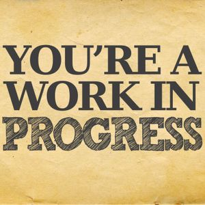 You're a Work in Progress