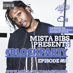 Mista Bibs - #Blockparty Episode 18 (Current R&B, Hip Hop and Dancehall) @mistabibs on social media