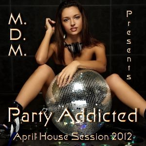 M. D. M. - Party Addicted (April House Session 2012)
