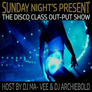The Disco Class Out-Put Show.RP.90 Present By Dj Archiebold & Dj Ma-Vee