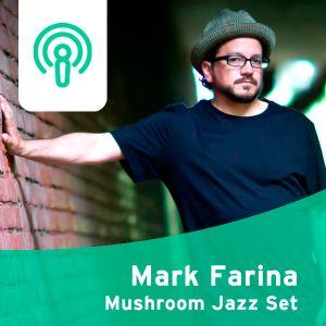 Clubberia Podcast - Mark Farina <Mushroom Jazz Set>