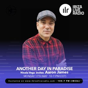 DJ Aaron James - 'Another Day In Paradise' - Ibiza Live Radio Guest Mix (May 2021)