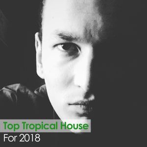 Top Tropical House For 2018 (Alveda Deep)