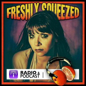 Freshly Squeezed show - MAY 2021