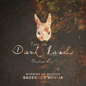 Into The Dark Lands – Machine Age [Warming Up Session by Sacerdos Vigilia]