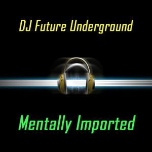 DJ_Future_Underground-Mentally_Imported_vol_95
