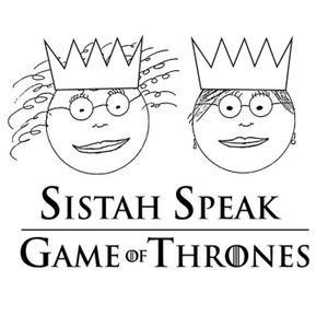 048 Sistah Speak: Game of Thrones (S6E7)
