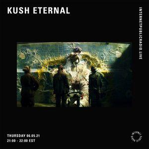 Kush Eternal - 6th May 2021