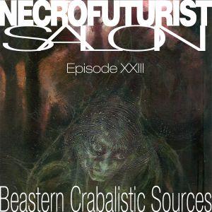 Necrofuturist Episode 32 - Beastern Crabalistic Sources