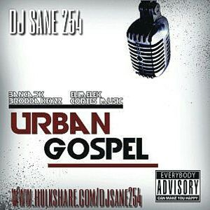 Dj Sane 254 - Urban Gospel Hits Vol 1