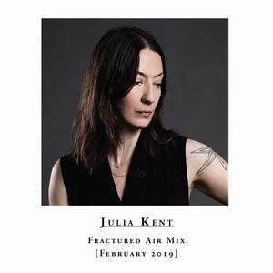 Julia Kent - Fractured Air Mix - February 2019